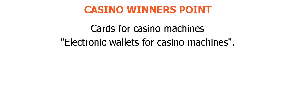 "CASINO WINNERS POINT Cards for casino machines ""Electronic wallets for casino machines""."